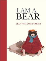 I Am a Bear by Jean-Francois Dumont