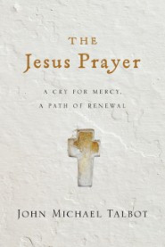 The Jesus Prayer: A Cry For Mercy, A Path of Renewal