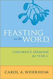 Feasting on the Word Children's Sermons for Year C by Wehrheim