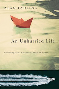 An Unhurried Life: Following Jesus' Rhythyms of Work and Rest