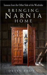 Bringing Narnia Home: Lessons from the Other Side of the Wardrobe