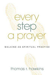 Every Step a Prayer: Walking as Spiritual Practice