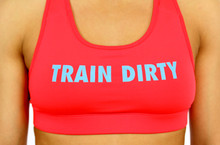 'TRAIN DIRTY/PLAY CLEAN'    Sports Bra