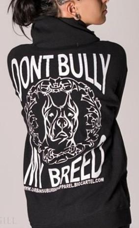 Quot Don T Bully My Breed Quot Zip Ups Urban Suburban Apparel