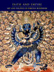 Faith And Empire Art and Politics in Tibetan Buddhism