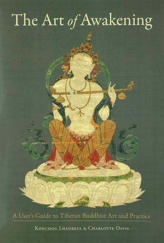 Art of Awakening: A User's Guide to Tibetan Buddhist Art and Practice