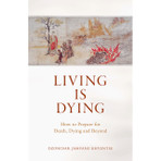 Living is Dying: How to Prepare for Death, Dying and Beyond