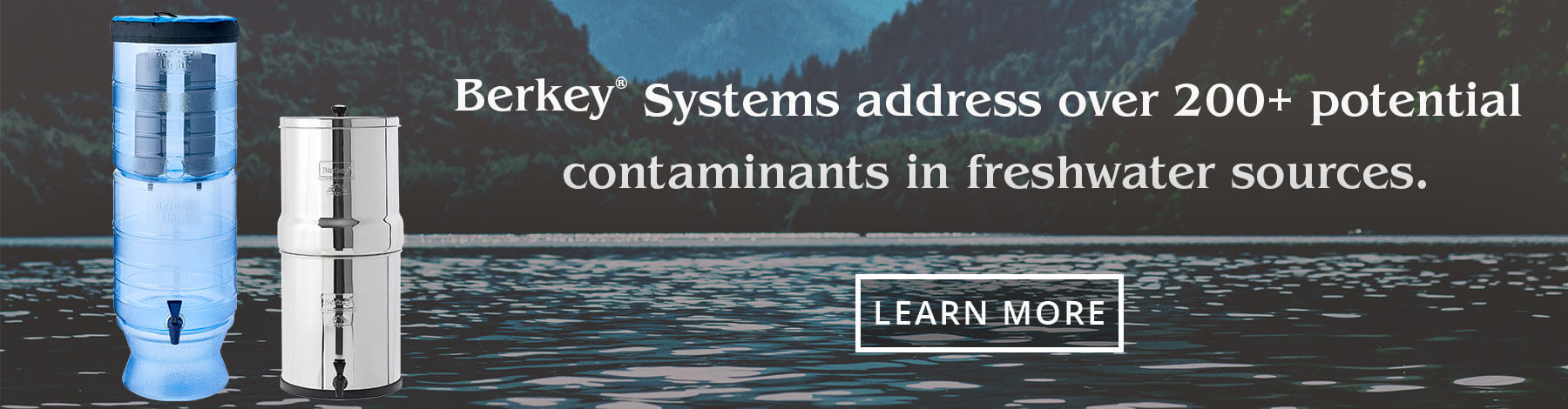 Berkey systems address over 200 potential contaminants in freshwater sources.