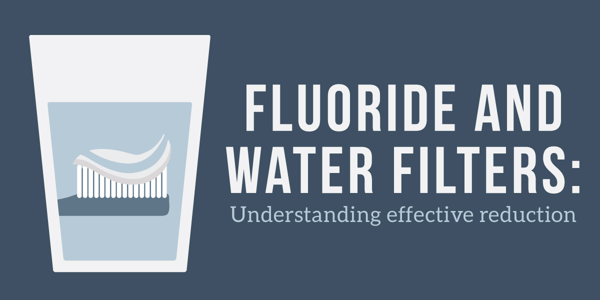 Fluoride and Water Filters: Understanding effective reduction