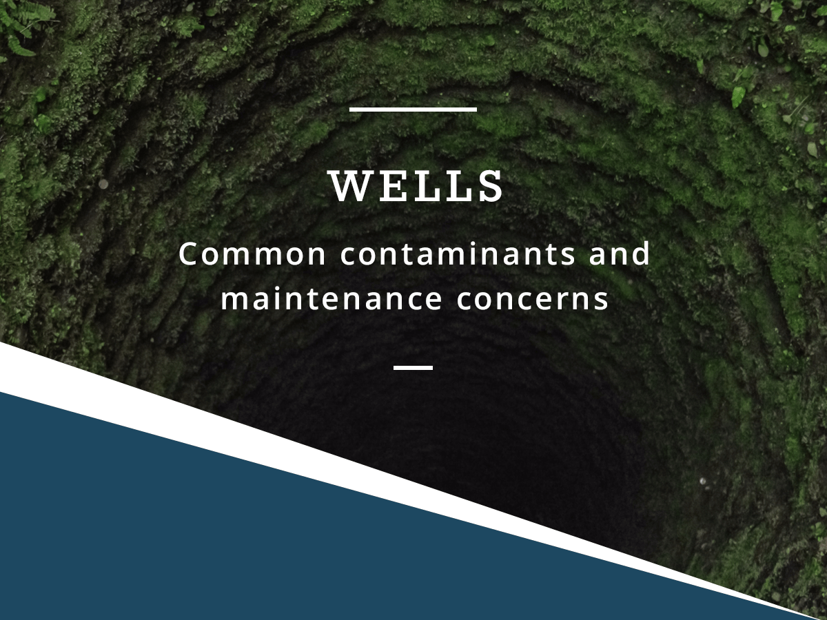 Wells: Common contaminants and maintenance concerns