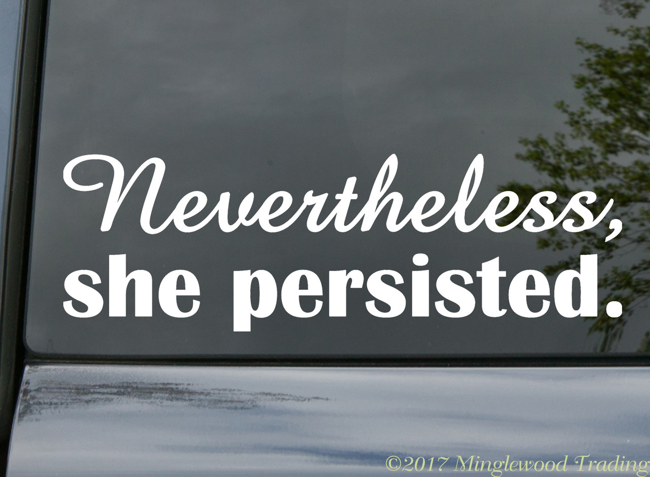 """NEVERTHELESS SHE PERSISTED Vinyl Decal Sticker 8.5"""" x 2.75 ..."""