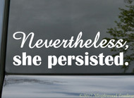 "NEVERTHELESS SHE PERSISTED Vinyl Decal Sticker 8.5"" x 2.75"" nevertheless, she persisted. RESIST"