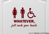 "WHATEVER JUST WASH YOUR HANDS Vinyl Decal Sticker 11"" x 8.5"" Bathroom Door"