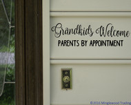 "GRANDKIDS WELCOME Parents By Appointment - 13"" x 4"" Vinyl Decal Sticker"