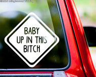 "BABY UP IN THIS BITCH Vinyl Decal Sticker 6"" x 6"" Car Window Mom Dad"