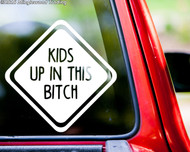 KIDS UP IN THIS BITCH Vinyl Sticker - Car Window Truck Minivan - Die Cut Decal