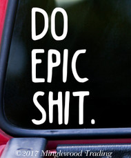 "DO EPIC SHIT. Vinyl Decal Sticker 6"" x 3"" Motivation"