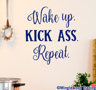 "WAKE UP. KICK ASS. REPEAT. Vinyl Decal Sticker 10"" x 11"" Wall Decal"