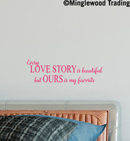"Every Love Story is Beautiful but Ours is my Favorite 13"" x 4.5"" Vinyl Decal Sticker"