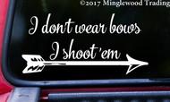 "I don't wear bows I shoot 'em 8"" x 4"" Vinyl Decal Sticker - Archery Arrow"
