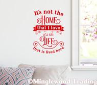 "It's Not the Home I Love it's the Life that is Lived Here 15"" x 11"" Vinyl Decal Wall Sticker"