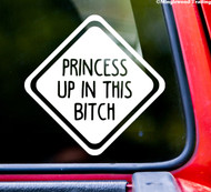 "PRINCESS UP IN THIS BITCH Vinyl Decal Sticker 6"" x 6"" Car Truck Window"