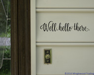 "Well, Hello There. 12"" x 2.5"" Vinyl Decal Sticker  - Car or Wall Porch"