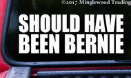 SHOULD HAVE BEEN BERNIE  Vinyl Sticker - Sanders POTUS - Die Cut Decal