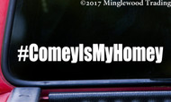 "#ComeyIsMyHomey 8"" x 1"" Vinyl Decal Sticker - James Comey FBI Trump Resist"