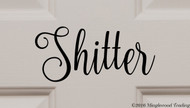 "SHITTER 7.5"" x 3.5"" Vinyl Decal Sticker - Restroom Toilet Bathroom Door"
