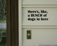 """There's Like a Bunch of Dogs in Here 7"""" x 3.5"""" Vinyl Decal Sticker - Pets FREE SHIPPING"""