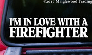 "I'M IN LOVE WITH A FIREFIGHTER 8"" x 2"" Vinyl Decal Sticker Fire Dept Fireman FREE SHIPPING"