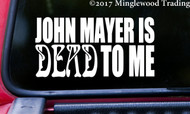 "JOHN MAYER IS DEAD TO ME 5"" x 2.5"" Vinyl Decal Sticker - Grateful Dead and Company FREE SHIPPING"