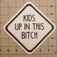 "KIDS UP IN THE BITCH 5"" x 5"" Die Cut Sticker - Car Truck Minivan SUV Mom Dad Carpool - FREE SHIPPING"