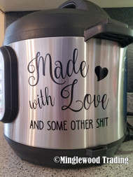 "MADE WITH LOVE And Some Other Shit 5"" x 5"" Vinyl Decal Sticker for Instant Pot InstaPot - FREE SHIPPING"
