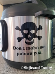 "DON'T MAKE ME POISON YOU 5"" x 5"" Vinyl Decal Sticker for Instant Pot InstaPot Skull Crossbones  - FREE SHIPPING"
