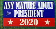 "ANY MATURE ADULT FOR PRESIDENT 2020 7.5"" x 3.75"" Vinyl Bumper Sticker Decal - FREE SHIPPING"