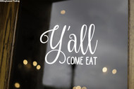 "Y'ALL COME EAT 8"" x 5.25"" Vinyl Decal Sticker - Kitchen Dining Room Family - FREE SHIPPING"