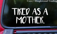 "TIRED AS A MOTHER 6"" x 2.5"" Vinyl Decal Sticker - Mom Life Kids Children"