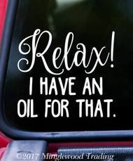 "RELAX! I HAVE AN OIL FOR THAT. 5"" x 4.5"" Vinyl Decal Sticker - Essential Oils Aromatherapy"