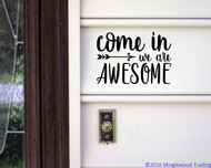 "Come In We Are Awesome 10"" x 7"" Vinyl Decal Sticker - Front Door Home Greeting"