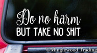 "Do No Harm But Take No Shit 6"" x 2.5""  Vinyl Decal Sticker"