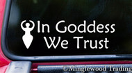 "IN GODDESS WE TRUST 6.5"" x 2"" Vinyl Decal Sticker - Pagan Wiccan - Mother Earth Moon - FREE SHIPPING"