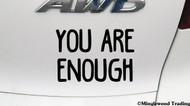 "YOU ARE ENOUGH 5"" x 3.5"" Vinyl Decal Sticker - FREE SHIPPING"