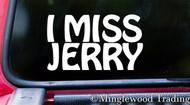 "I MISS JERRY 6"" x 3.5"" -V1- Vinyl Decal Sticker - The Grateful Dead Jerry Garcia"