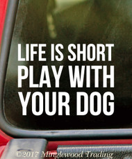 "LIFE IS SHORT PLAY WITH YOUR DOG 5"" x 4"" Vinyl Decal Sticker"