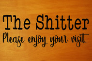 "The Shitter - Please Enjoy Your Visit 6"" x 16"" Vinyl Decal Sticker - Bathroom"
