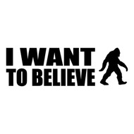 "I WANT TO BELIEVE - V3 - 8"" x 2.5"" Vinyl Decal Sticker - Bigfoot Yeti Snowman"