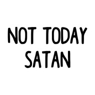 NOT TODAY SATAN - Vinyl Decal Sticker