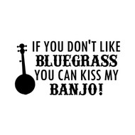"If You Don't Like BLUEGRASS You Can Kiss my BANJO! 7"" x 4"" Vinyl Decal Sticker"